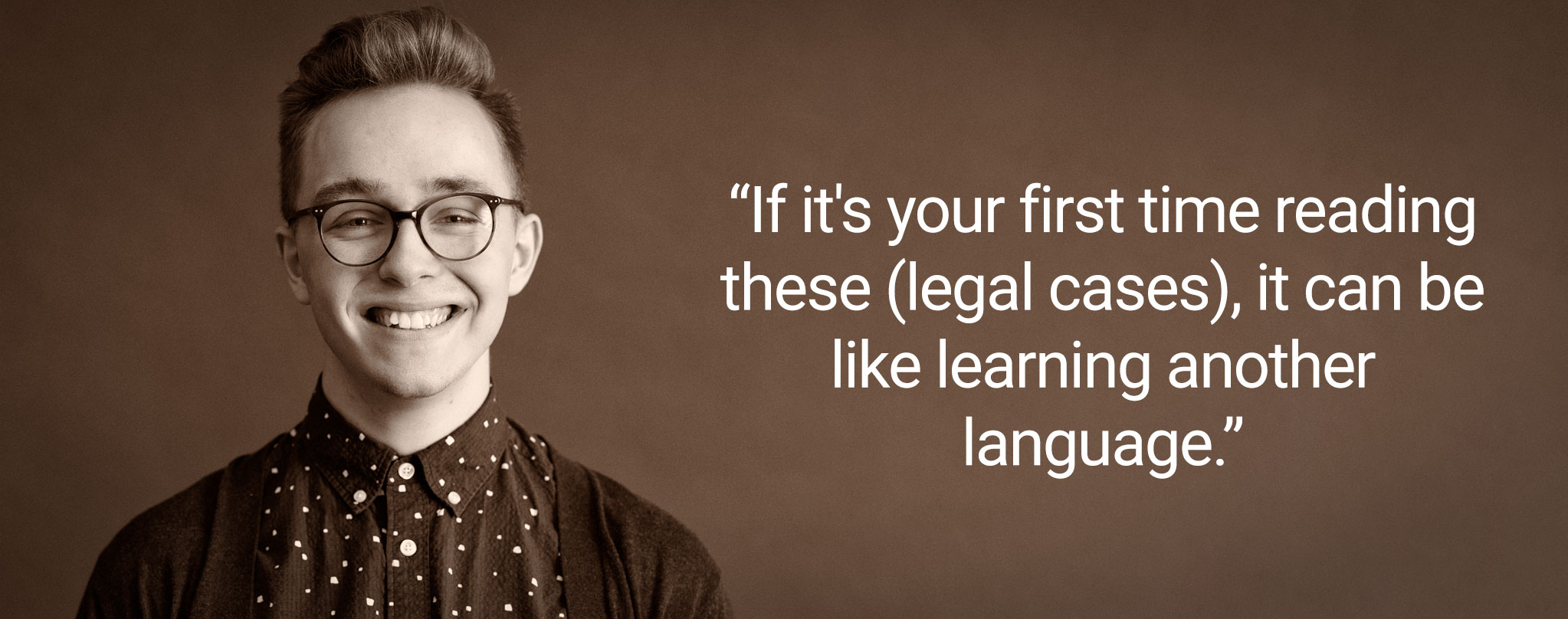 "Text that reads: ""If your first time reading (legal briefs), it can be like learning another language."""