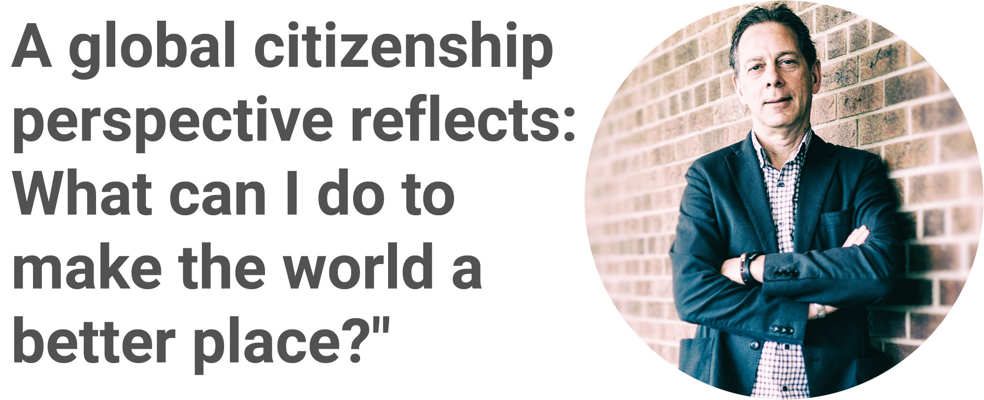 Text that reads: A global citizenship perspective reflects: What can I do to make the world a better place?