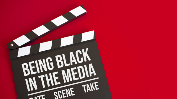 Text that reads: Being Black in the media