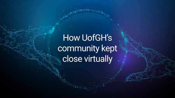 Text that read: How UofGH's community kept close virtually