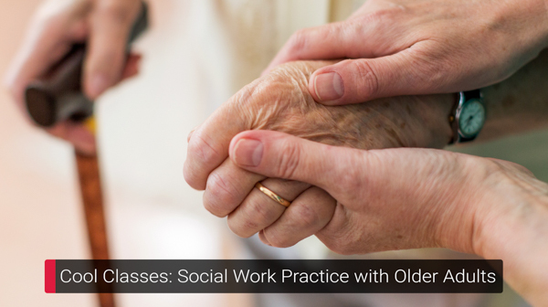 Text that reads: UofGH Cool Classes: Social Work Practice with Older Adults