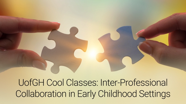 Text that reads: UofGH Cool Classes: Inter-professional Collaboration in Early Childhood Settings