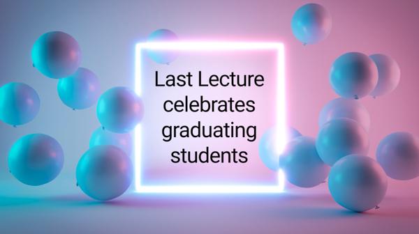 Text that reads: Last Lecture celebrates graduates